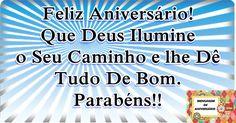 Feliz Aniversário! Que Deus ilumine O Seu Caminho e lhe Dê Tudo De Bom!!