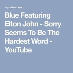 Blue Featuring Elton John - Sorry Seems To Be The Hardest Word - YouTube