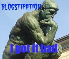 Need ideas on how to get passed Blogstipation?