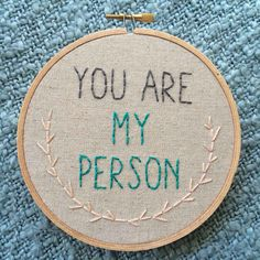 You Are My Person Embroidery Hoop Art