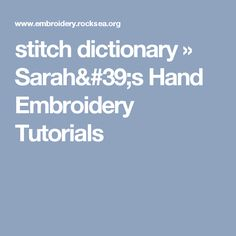 stitch dictionary » Sarah's Hand Embroidery Tutorials