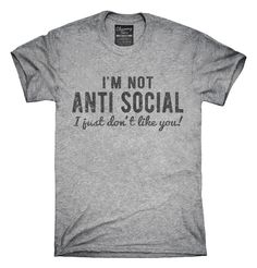 I'm Not Antisocial I Just Don't Like You T-Shirts, Hoodies, Tank Tops