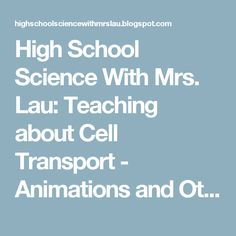 High School Science With Mrs. Lau: Teaching about Cell Transport - Animations and Other Resources