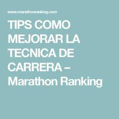 TIPS COMO MEJORAR LA TECNICA DE CARRERA – Marathon Ranking