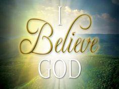 I Believe GOD!