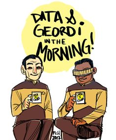 "Data And Geordi As ""Troy And Abed In The Morning!"""