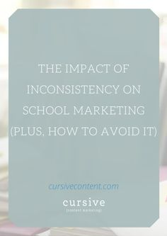 The Impact of Inconsistency on School Marketing (Plus, How to Avoid it)