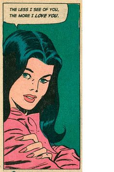 """.Comic Girls Say.. : """"The less I see of you, the more I love you """" #comic #popart #vintage:"""
