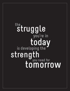 The struggle you're in today is the strength you need for tomorrow. #positive #inspirational #quote