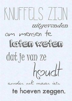Love & hug Quotes : Knuffels - Quotes Sayings Mantra, Dutch Words, Words Quotes, Sayings, Hug Quotes, Dutch Quotes, More Than Words, True Words, Beautiful Words