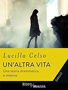 [Letti per voi] - Un'altra vita, Lucilla Celso | un romanzo sfaccettato