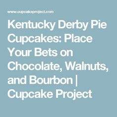 Kentucky Derby Pie Cupcakes: Place Your Bets on Chocolate, Walnuts, and Bourbon | Cupcake Project