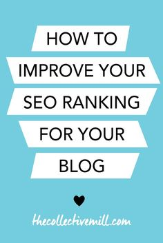 How to Improve Your SEO Ranking for Your Blog- Plus a FREE SEO Checklist: Are you looking to increase your blog traffic, grow your blogging community, and build authority within your niche? If so, click the link for 6 easy and actionable ways to improve your SEO ranking. Perfect for bloggers, freelancers, entrepreneurs and small business owners! http://TheCollectiveMill.com