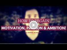 How to Regain Motivation, Passion and Ambition! (Get Back Your WHY!)