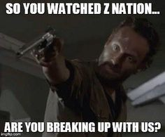 I watched 20 minutes and couldn't continue....I'm so sorry, Rick.  I'm not leaving you behind.  LOL   Don't bother commenting about how ZNation is so much better.  That's your opinion and I didn't ask for it.  Comments will be deleted.  If you're a fan of ZNation, go start your own board for it.