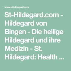 St-Hildegard.com - Hildegard von Bingen - Die heilige Hildegard und ihre Medizin - St. Hildegard: Health & Nutrition St Hildegard, Wellness, Health And Nutrition, Diet Recipes, Food, Choices, Sport, Natural Medicine, Healing