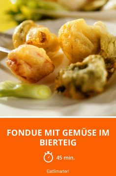 Fondue mit Gemüse im Bierteig - smarter - Zeit: 45 Min. | eatsmarter.de