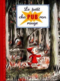 """""""Le petit chaPUBron rouge"""" d'Alain Serres, plusieurs illustrateurs, Rue du Monde. Trop drôle !!! L'auteur part du principe qu'il n'est pas juste qu'il y ait de la pub partout sauf dans les livres. Du coup, le conte, bien connu, est entrecoupé de pub en lien avec des mots de l'histoire. Elles sont complètement délirantes ces pubs. C'est vraiment très drôle. A partir de 6-7 ans je pense, il faut que l'enfant comprenne l'effet comique..."""