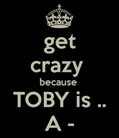 I might be the only one that loves that Toby is on the A team