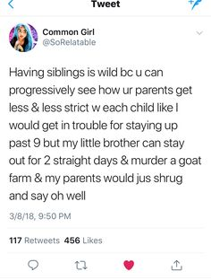 This is not true in all families, growing up with siblings. I'm the youngest and I get treated like trash & there is only fucking two of us.... -.-""