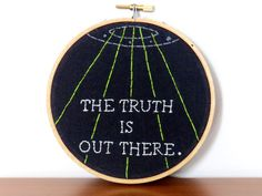 Embroidery Hoop Wall Art / The Truth Is Out There / TV Quote Hand Stitched / X-Files / Glow-In-The-Dark / Fun Alien UFO 90s Hoop Art Stitch by KnuckleheadArt on Etsy https://www.etsy.com/listing/226477787/embroidery-hoop-wall-art-the-truth-is