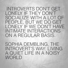 So true - Introverts don't get lonely if they don't socialize with a lot of people, but we do get lonely if we don't have intimate interactions on a regular basis. Intj And Infj, Infp, Introvert Problems, Introvert Quotes, Intj Personality, Highly Sensitive Person, Get To Know Me, Mbti, Wise Words