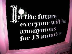 """In the future, everyone will be anonymous for 15 minutes"" Banksy #banksy"
