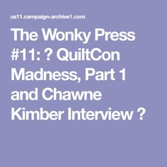 The Wonky Press #11:💥 QuiltCon Madness, Part 1 and Chawne Kimber Interview ✂