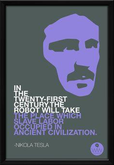 En el siglo XXI, el robot tomara el lugar que ocupaba el esclavo en el Trabajo de la antigua Civilización. -Nikola Tesla
