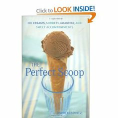 Perfect Scoop: Ice Creams, Sorbets, Granitas, and Sweet Accompaniments