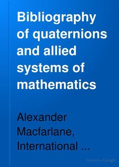 """Bibliography of Quaternions and Allied Systems of Mathematics"" - Alexander Macfarlane, 1904, 86 pp."
