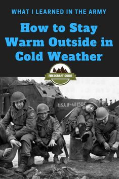11 Tips I learned in the Army on how to stay warm in cold weather. Layering clothing, crotch bottles, taking care of your feet, and other great tips to stay warm in the field. # stay warm #army #militia #marines #TTPs #keep warm outside #tactical #prepper #TTP #fieldcraft #fieldcraftguide