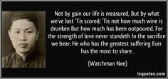 Not by gain our life is measured, But by what we've lost 'Tis ...
