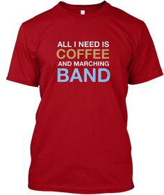 All I need is COFFEE and MARCHING BAND Show your BAND pride with this expressive t-shirt! Great for middle school/high school/college bands! ***Each item is printed on super soft premium material! 100