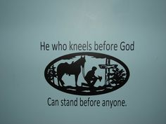 He who kneels before God can stand before anyone, matte finish vinyl wall quote saying decal, with praying Cowboy