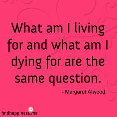Quotes for the day - Margaret Atwood  http://findhappiness.me/portfolio/october-24-2012/#