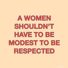"""""""A woman should have to be modest to be respected"""" feminism, feminist quote, women's rights Feminist Af, Feminist Quotes, Intersectional Feminism, Patriarchy, Strong Women, Wise Women, Decir No, Life Quotes, Woman Quotes"""