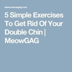 5 Simple Exercises To Get Rid Of Your Double Chin | MeowGAG