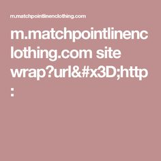 m.matchpointlinenclothing.com site wrap?url=http: