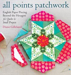 All Points Patchwork: English Paper Piecing beyond the Hexagon for Quilts & Small Projects by Diane Gilleland http://www.amazon.ca/dp/1612124208/ref=cm_sw_r_pi_dp_8uABvb1QBKZFT