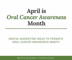 Oral Cancer Awareness Month Tips and Ideas for your Dental Office…