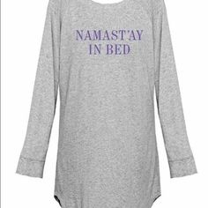 Namast'ay in bed sleep shirt! Brand new! Brand new sleep shirt! Super comfy and super cute!! Grey shirt with turquoise letters! Never worn. Intimates & Sleepwear Pajamas