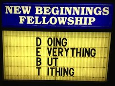 Doing Everything but Tithing - church sign HMMM this one is very thoughtful! Church Sign Sayings, Funny Church Signs, Church Memes, Church Humor, Church Quotes, Funny Signs, Christian Humor, Christian Faith, Christian Quotes