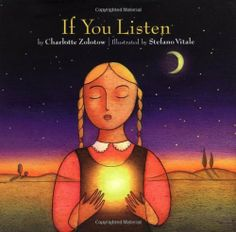 If You Listen by Charlotte Zolotow. $1.83. 32 pages. Author: Charlotte Zolotow. Publication: July 11, 2002. Publisher: Running Press Kids (July 11, 2002)