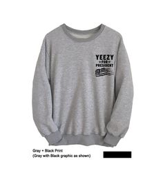 Yeezy for President Sweatshirt Yeezus Tumblr Sweater Crewneck Outfits for Teens Casual Jumper Gifts Christmas New Year Birthday
