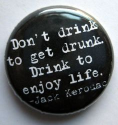 Jack Kerouac quote about drinking 1 inch pinback by brainscan, $1.25