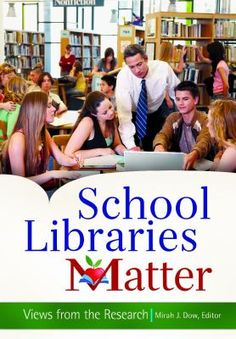 School libraries matter : views from the research / Mirah J. Dow, editor. / Santa Barbara, California : Libraries Unlimited, 2013.