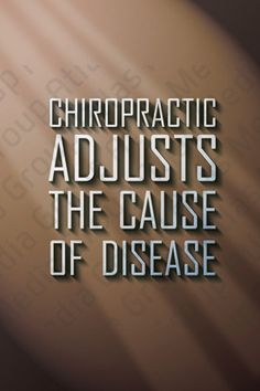 Chiropractic Adjusts the cause of disease