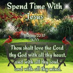 Spend Time With Jesus!!Matthew 22:37