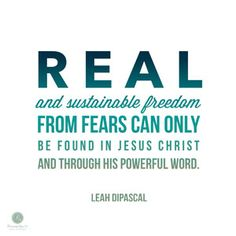 """""""Real and sustainable freedom from fears can only be found in Jesus Christ and through His powerful Word."""" - Leah DiPascal // CLICK to read more!"""